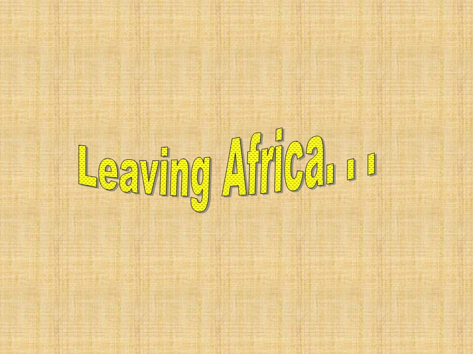 Leaving Africa. . .