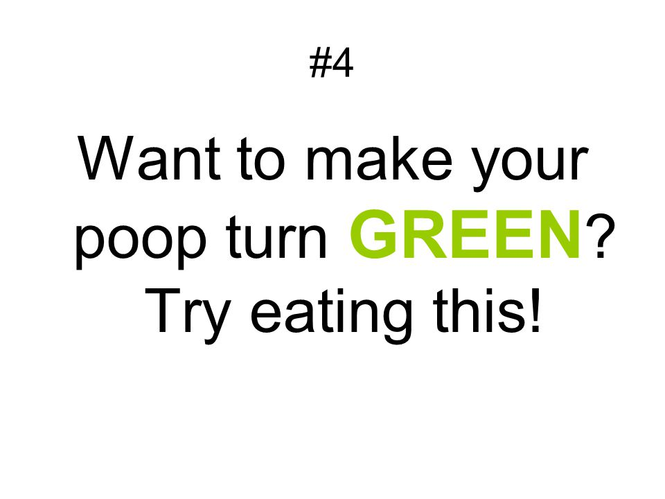 Want to make your poop turn GREEN Try eating this!