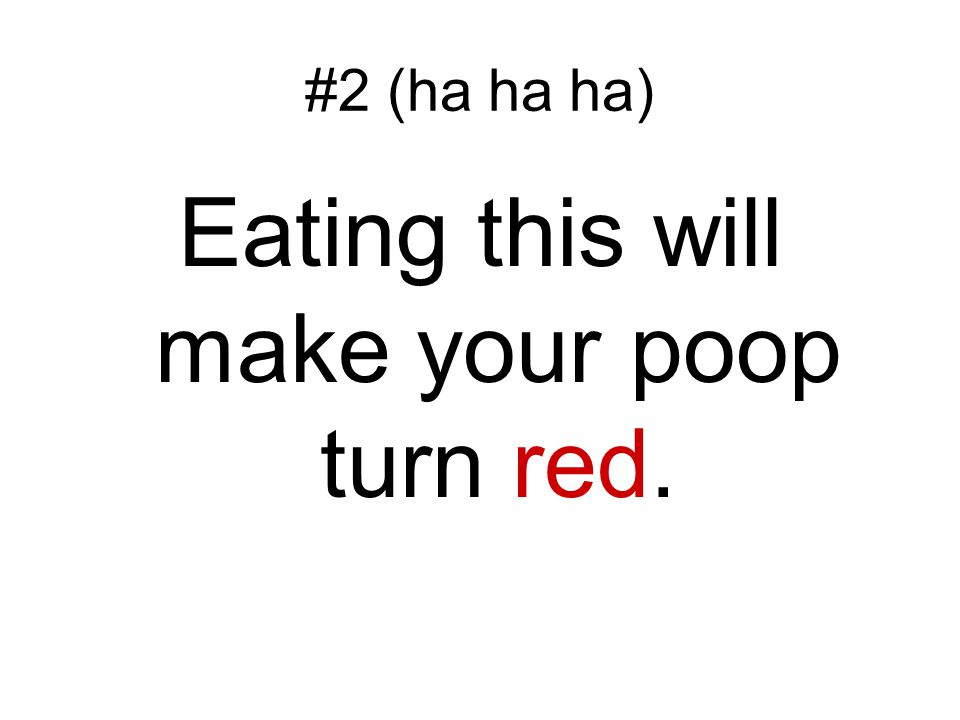 Eating this will make your poop turn red.