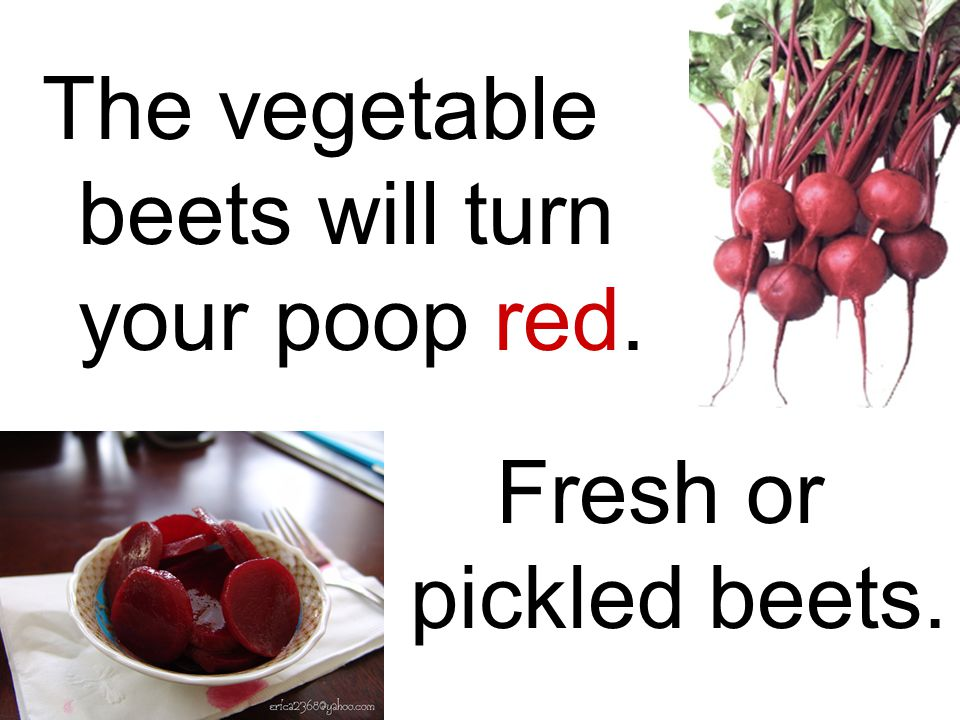 The vegetable beets will turn your poop red.