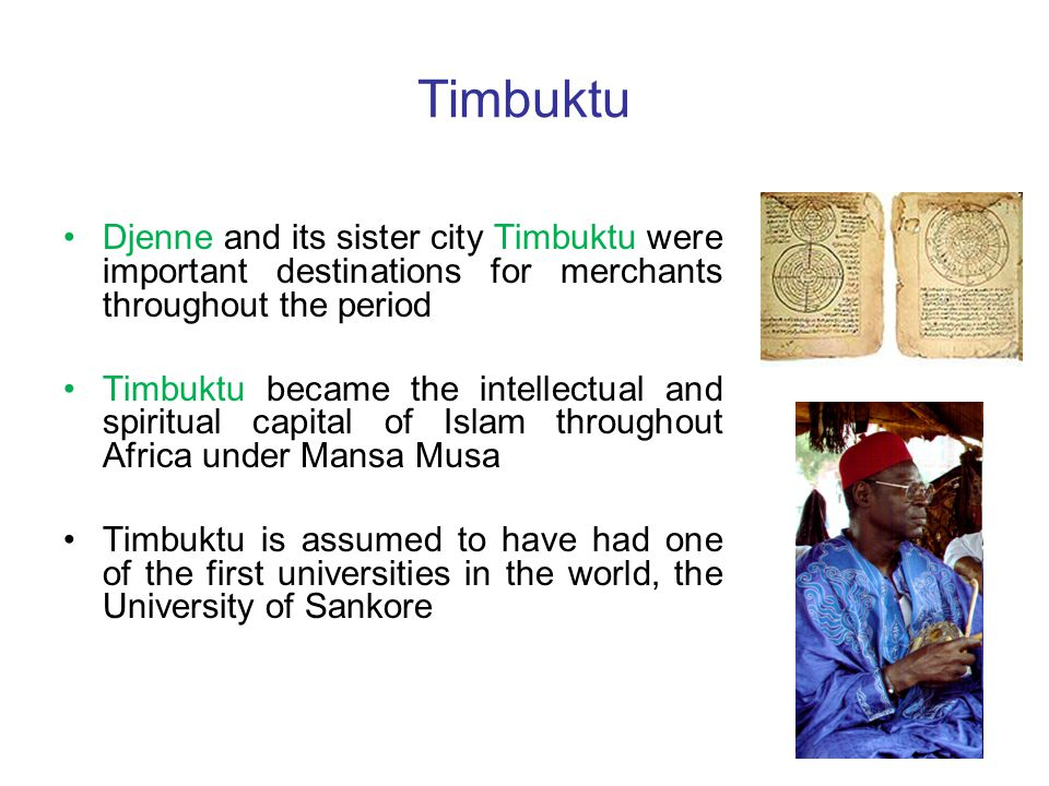 Timbuktu Djenne and its sister city Timbuktu were important destinations for merchants throughout the period.