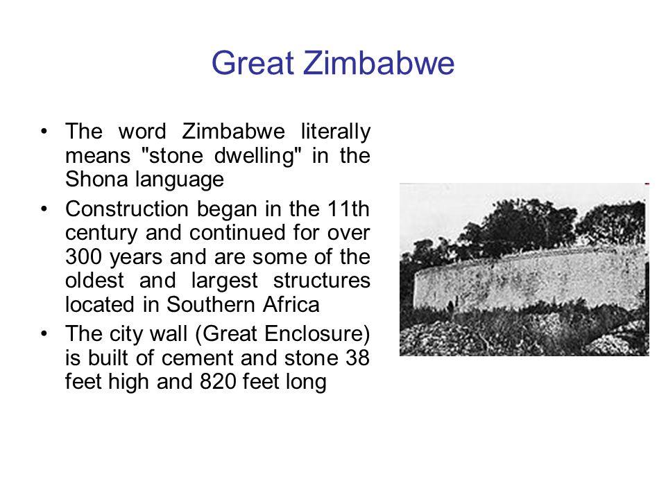 Great Zimbabwe The word Zimbabwe literally means stone dwelling in the Shona language.