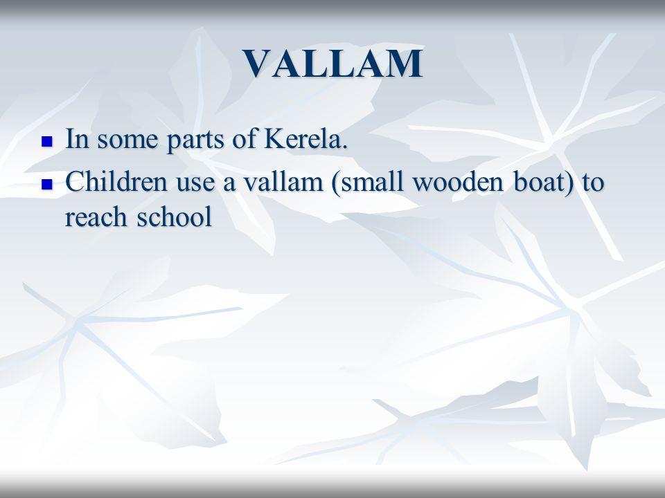 VALLAM In some parts of Kerela.