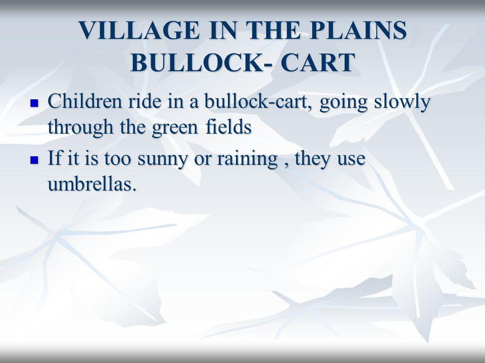 VILLAGE IN THE PLAINS BULLOCK- CART