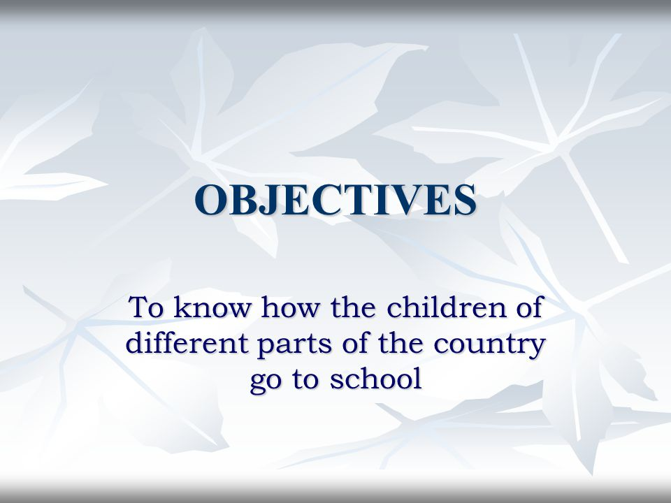 OBJECTIVES To know how the children of different parts of the country go to school