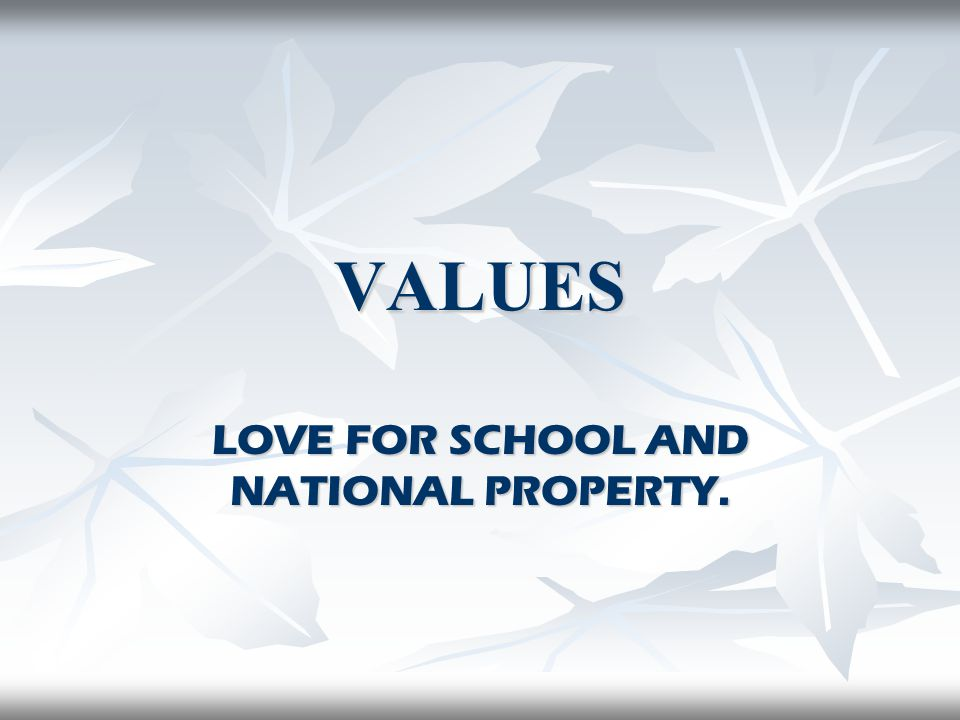 LOVE FOR SCHOOL AND NATIONAL PROPERTY.