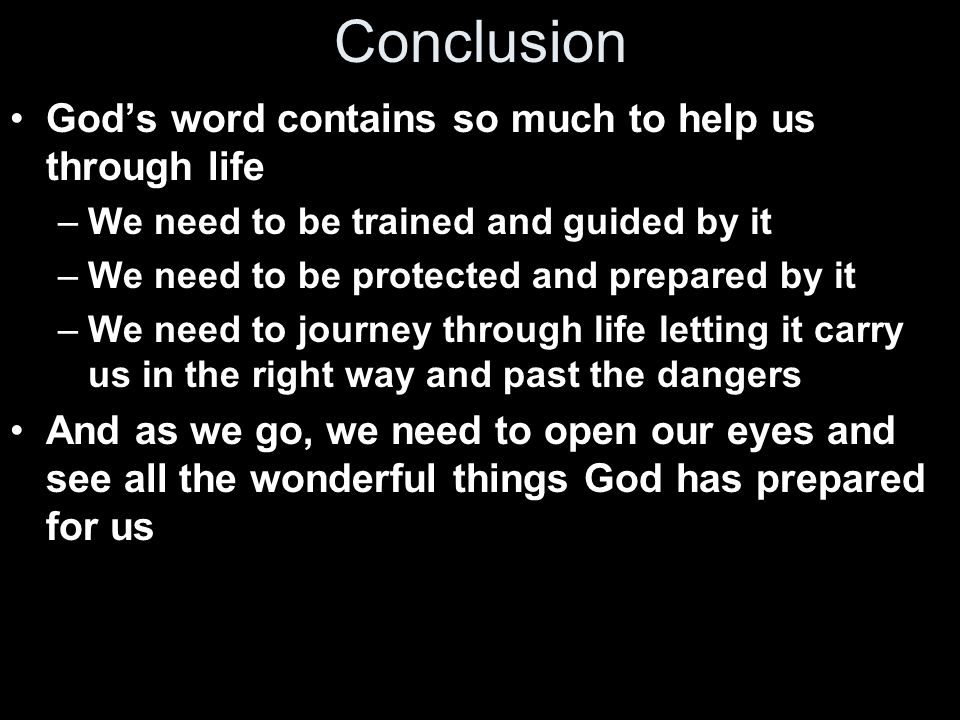 Conclusion God's word contains so much to help us through life