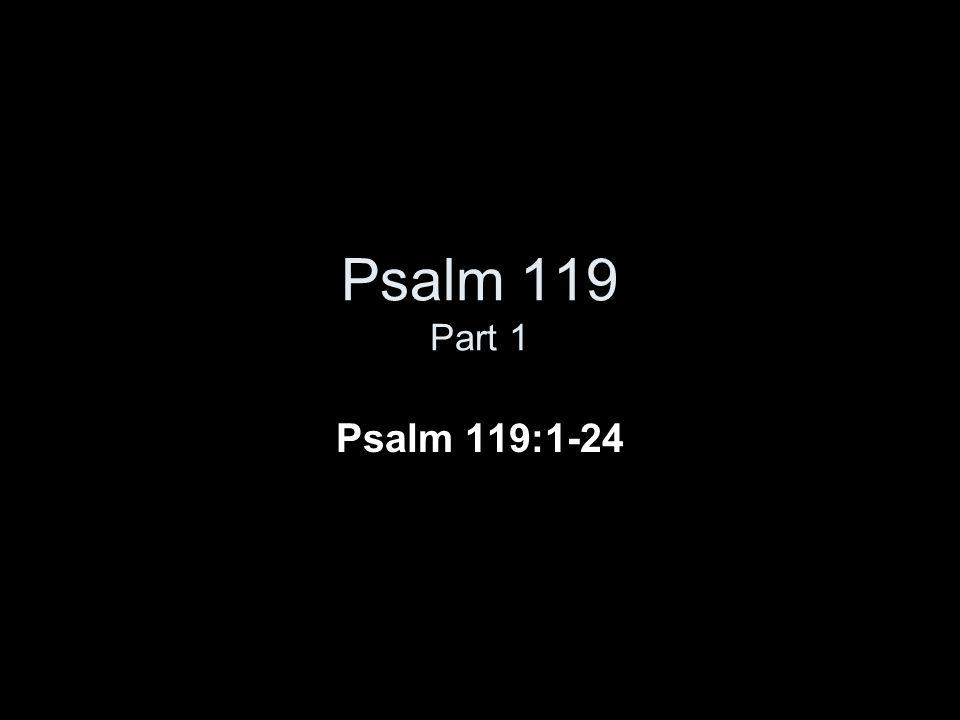 Psalm 119 Part 1 Psalm 119:1-24