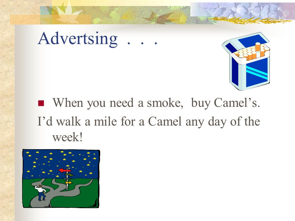 Advertsing . . . When you need a smoke, buy Camel's.
