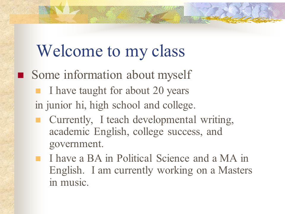 Welcome to my class Some information about myself