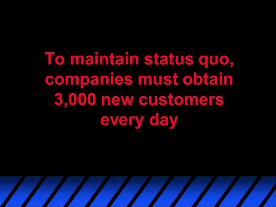 To maintain status quo, companies must obtain 3,000 new customers every day