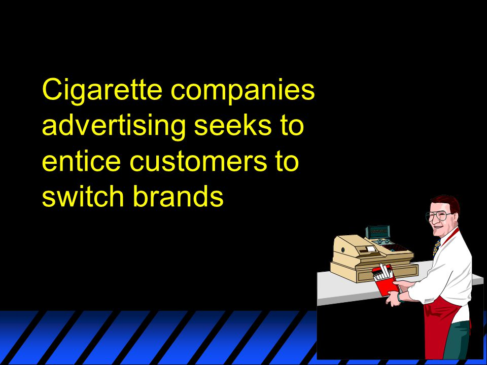 Cigarette companies advertising seeks to entice customers to switch brands