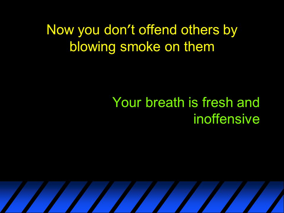 Now you don't offend others by blowing smoke on them