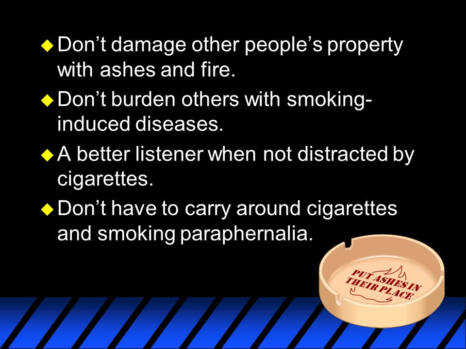 Don't damage other people's property with ashes and fire.