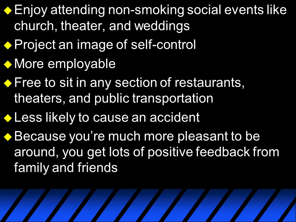Enjoy attending non-smoking social events like church, theater, and weddings