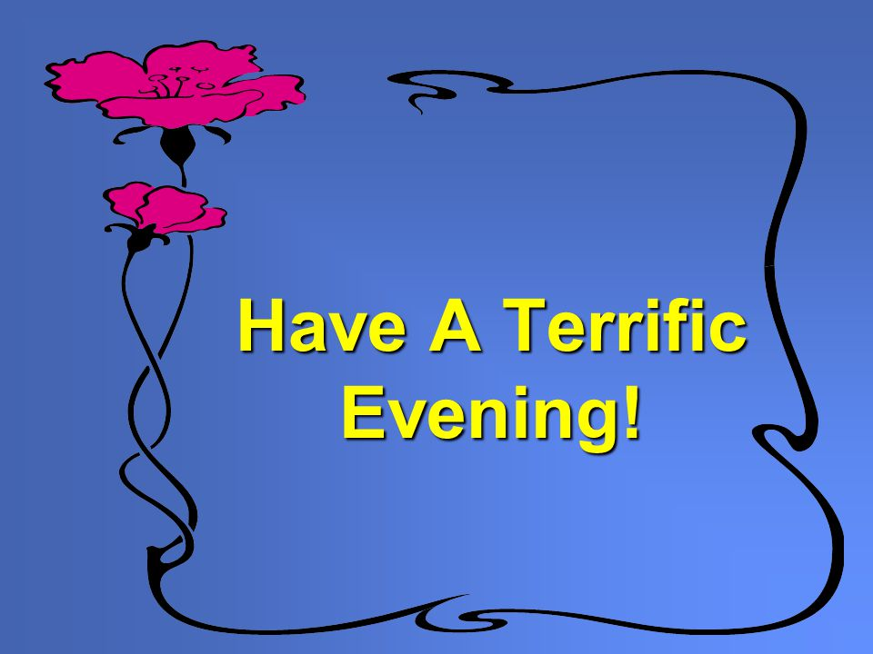 Have A Terrific Evening!