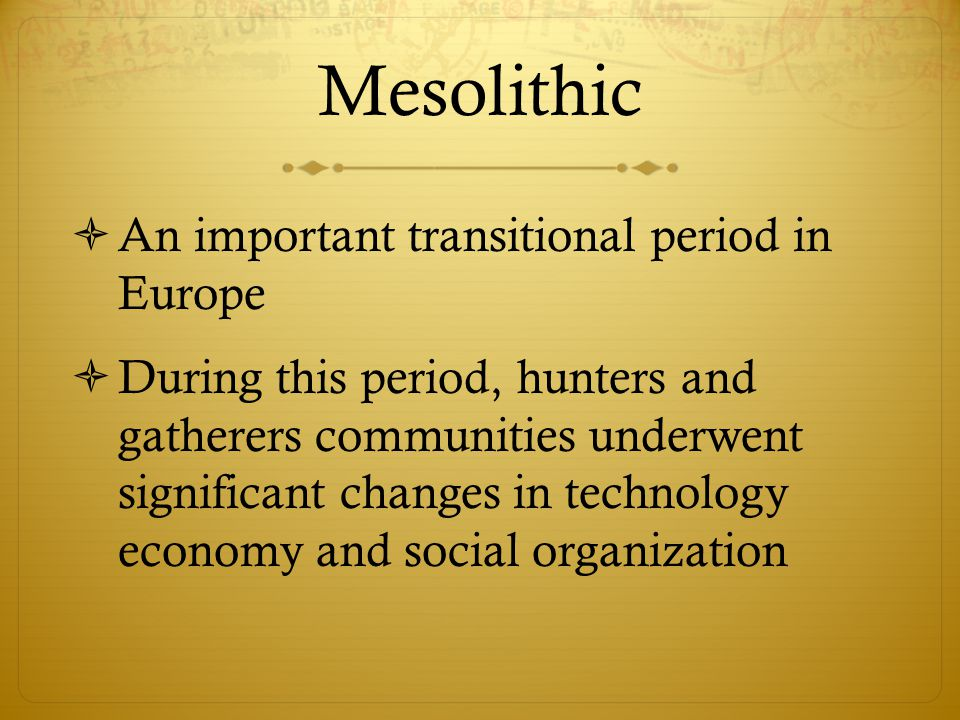 Mesolithic An important transitional period in Europe
