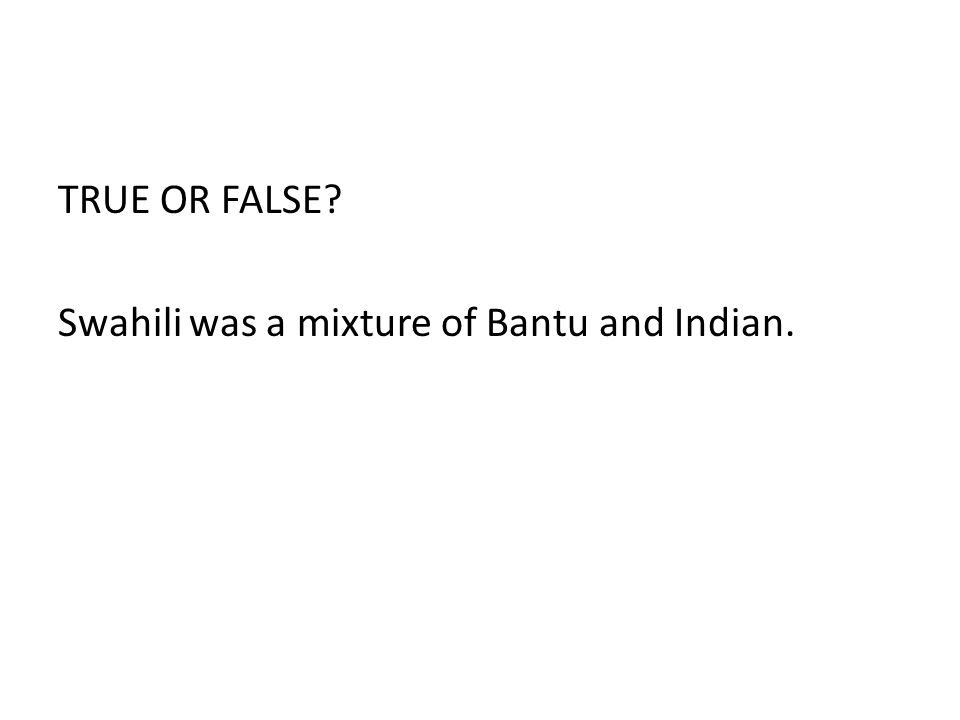 TRUE OR FALSE Swahili was a mixture of Bantu and Indian.