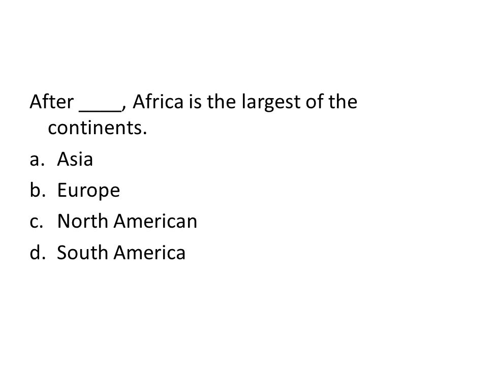 After ____, Africa is the largest of the continents.