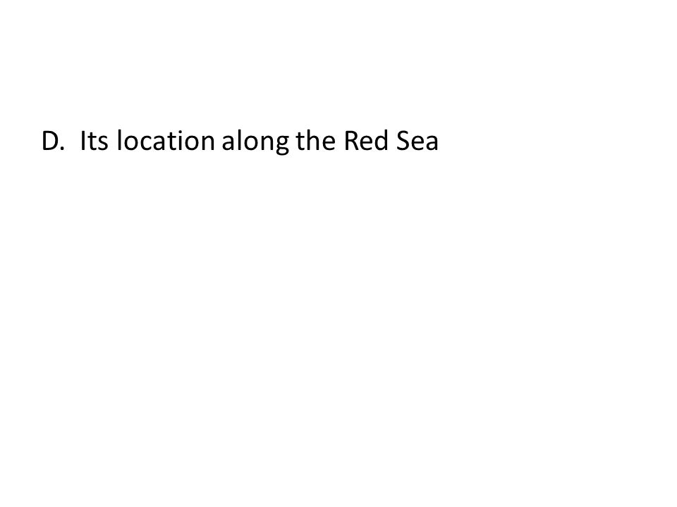 D. Its location along the Red Sea