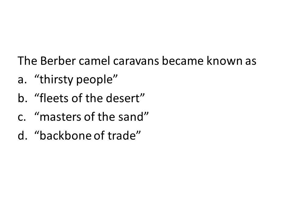 The Berber camel caravans became known as