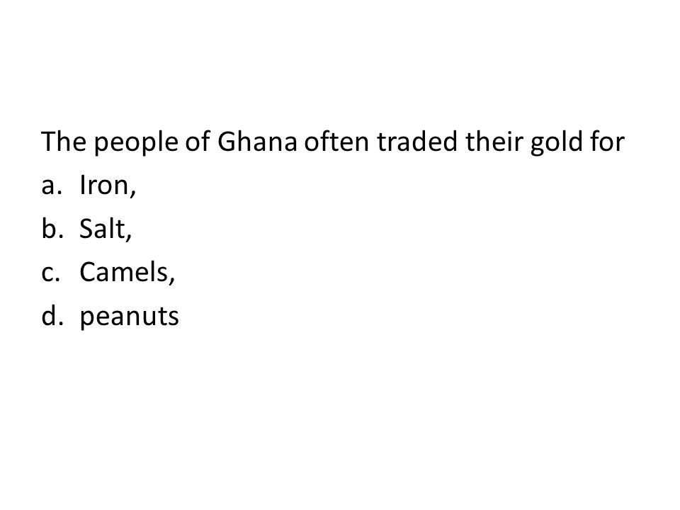 The people of Ghana often traded their gold for