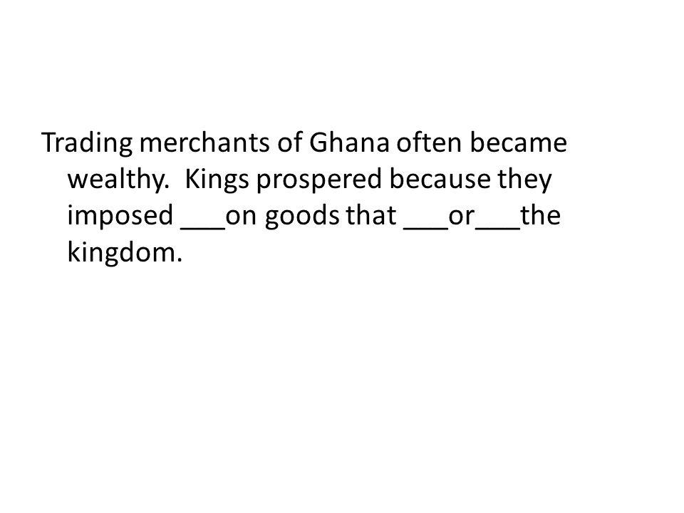Trading merchants of Ghana often became wealthy