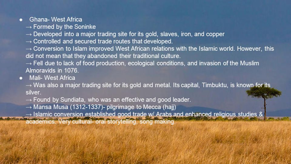 Ghana- West Africa → Formed by the Soninke. → Developed into a major trading site for its gold, slaves, iron, and copper.