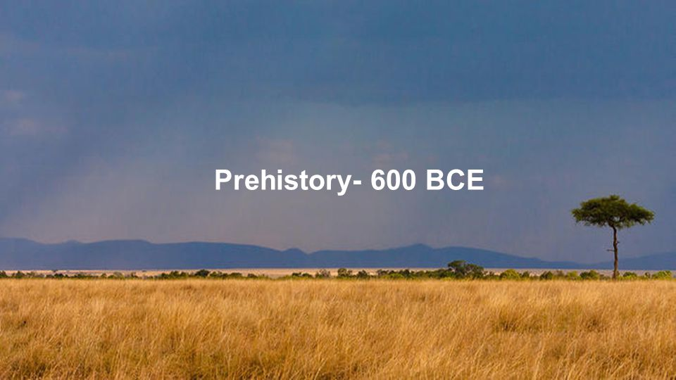 Prehistory- 600 BCE