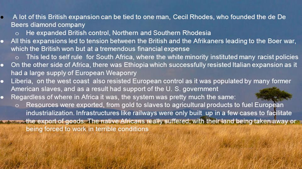 A lot of this British expansion can be tied to one man, Cecil Rhodes, who founded the de De Beers diamond company