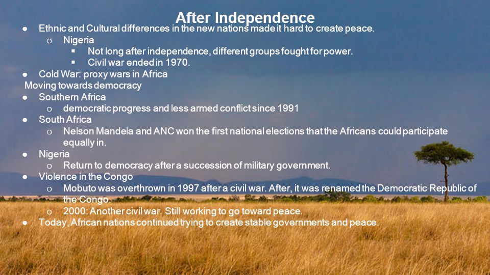 After Independence Ethnic and Cultural differences in the new nations made it hard to create peace.