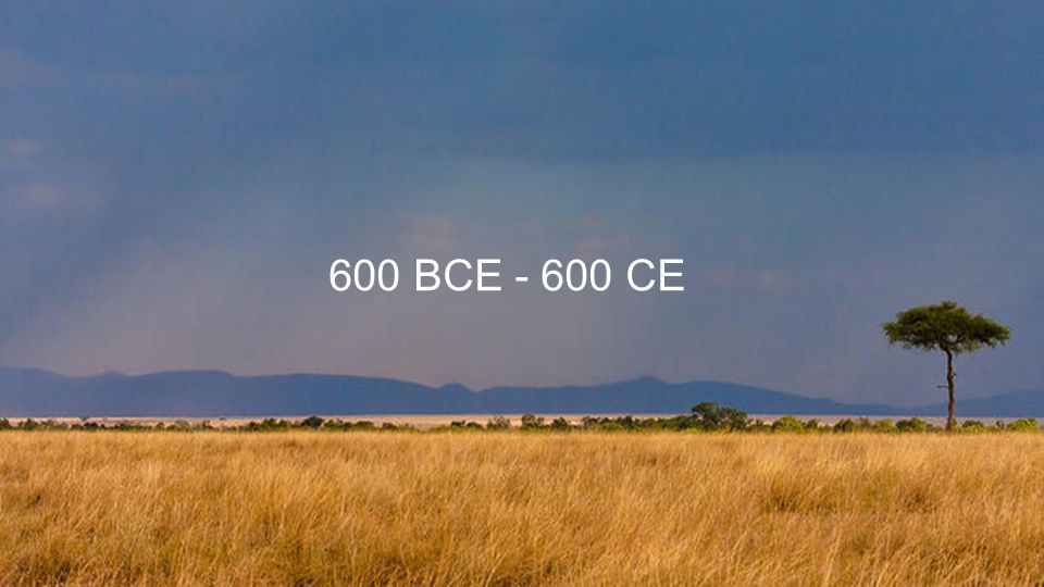600 BCE - 600 CE