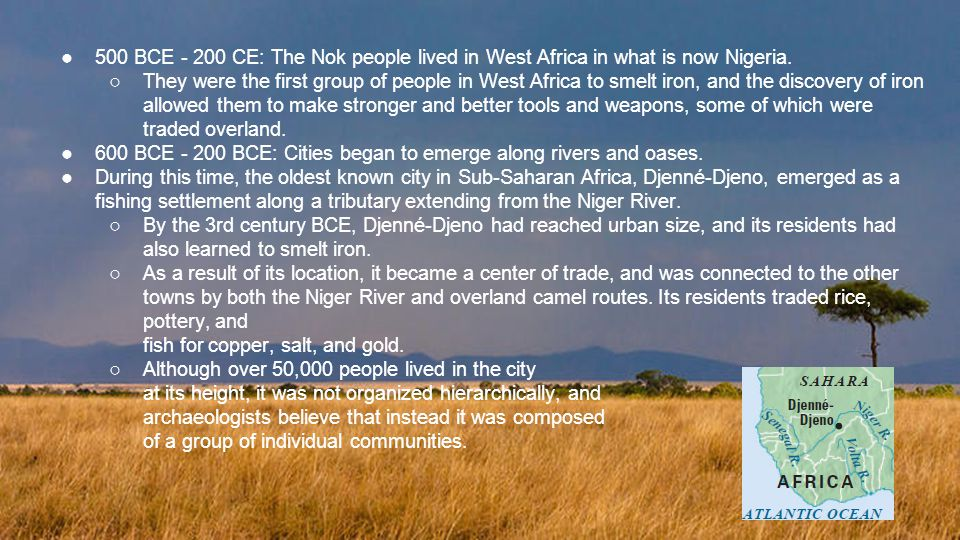 500 BCE - 200 CE: The Nok people lived in West Africa in what is now Nigeria.