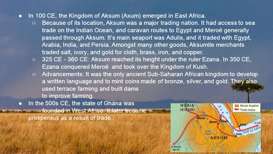 In 100 CE, the Kingdom of Aksum (Axum) emerged in East Africa.