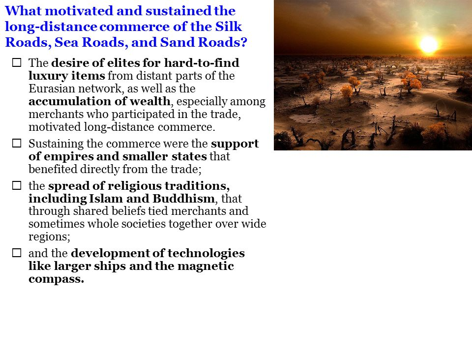 What motivated and sustained the long-distance commerce of the Silk Roads, Sea Roads, and Sand Roads