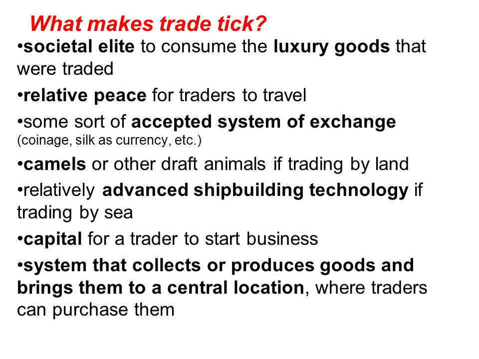 What makes trade tick societal elite to consume the luxury goods that were traded. relative peace for traders to travel.