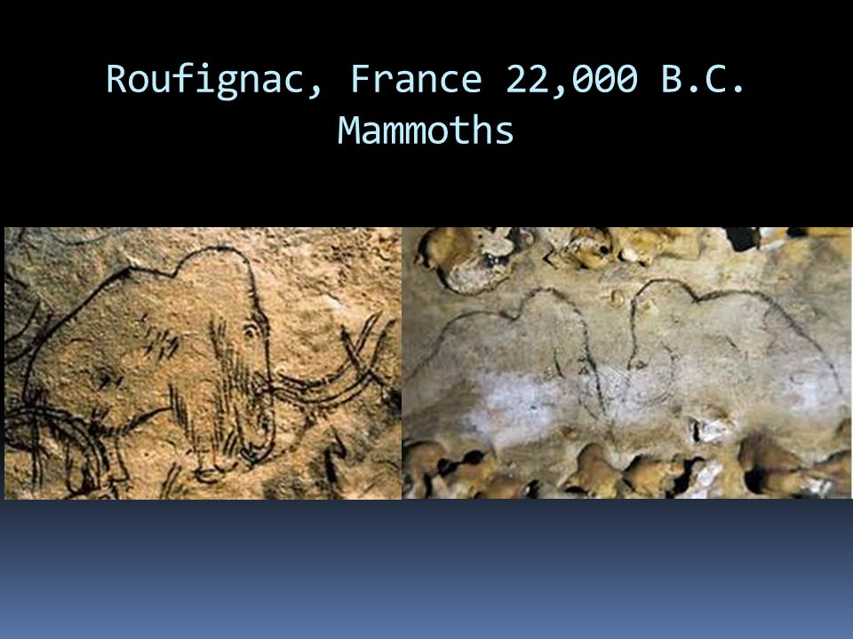 Roufignac, France 22,000 B.C. Mammoths