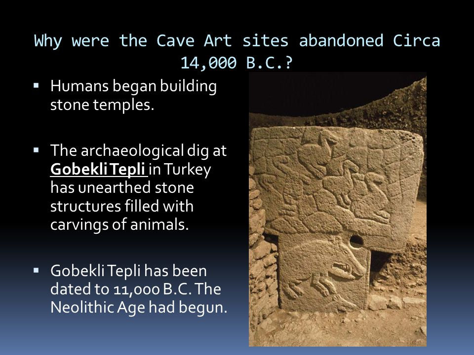 Why were the Cave Art sites abandoned Circa 14,000 B.C.