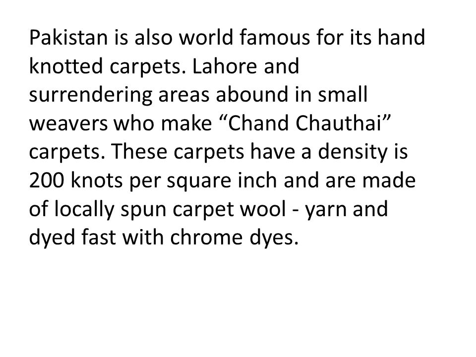 Pakistan is also world famous for its hand knotted carpets