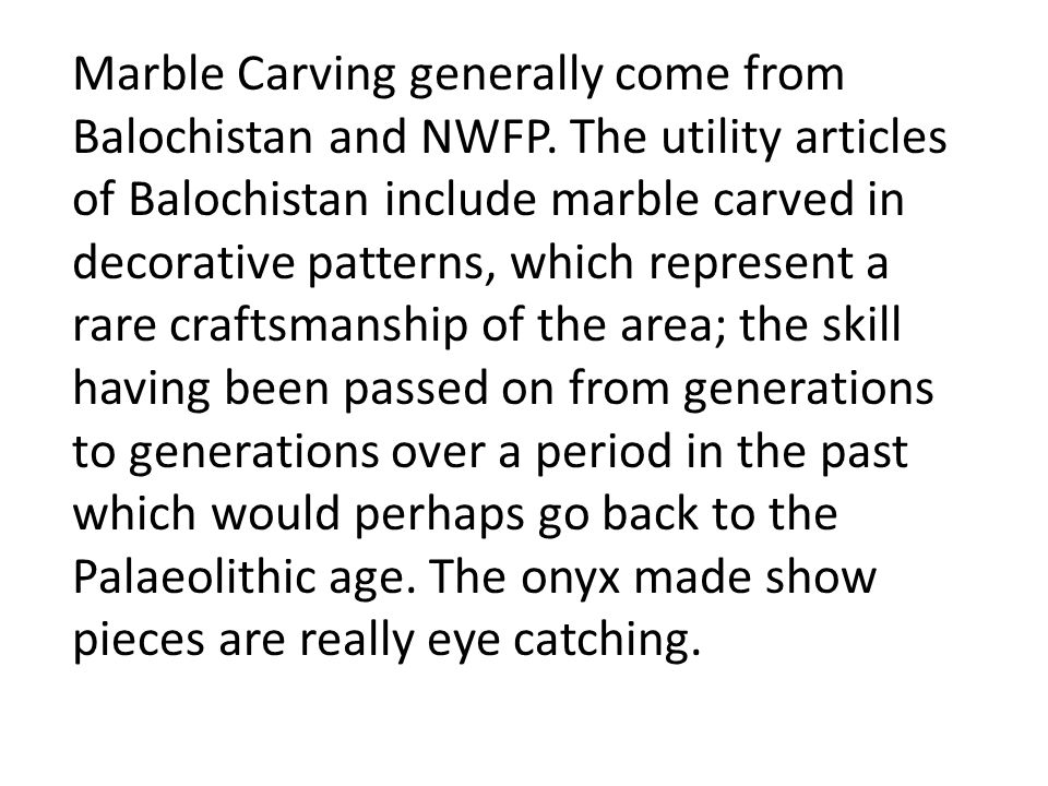 Marble Carving generally come from Balochistan and NWFP