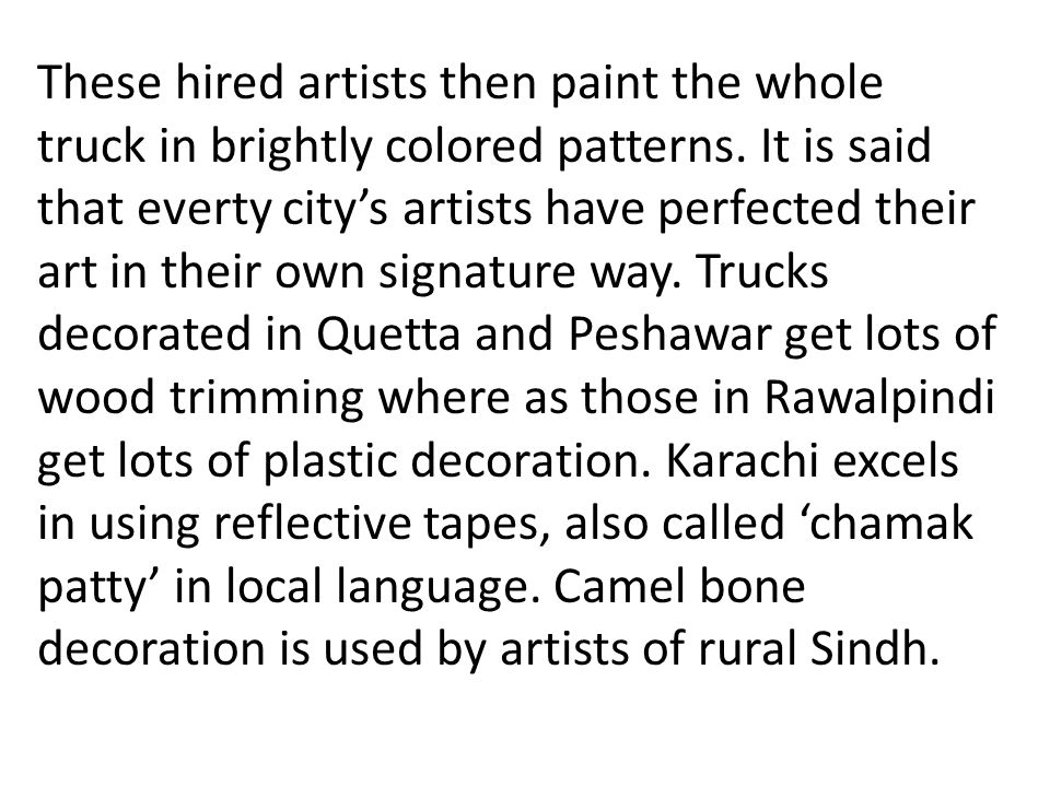 These hired artists then paint the whole truck in brightly colored patterns.