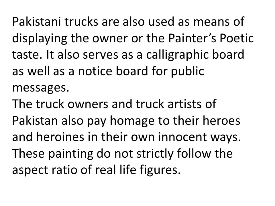 Pakistani trucks are also used as means of displaying the owner or the Painter's Poetic taste.