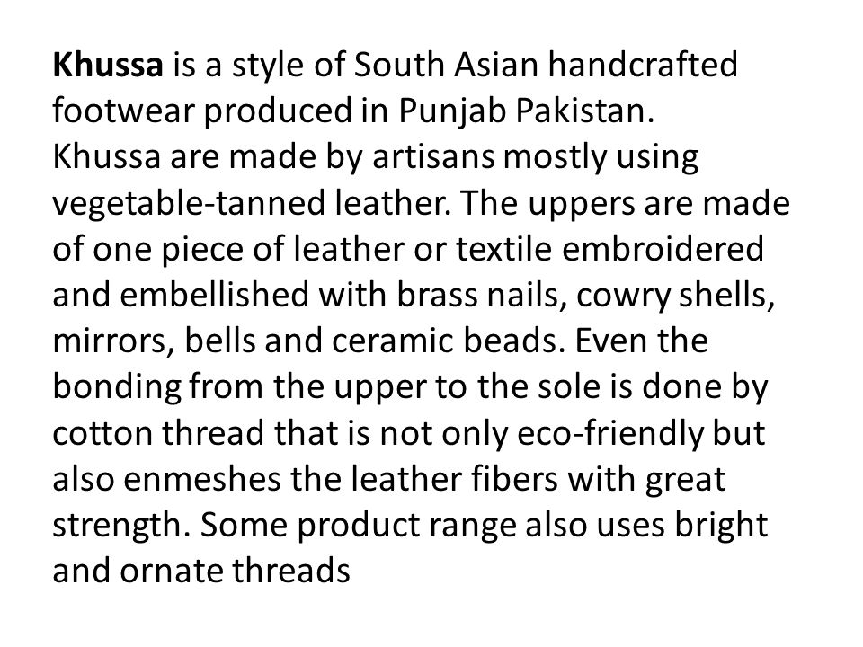 Khussa is a style of South Asian handcrafted footwear produced in Punjab Pakistan.