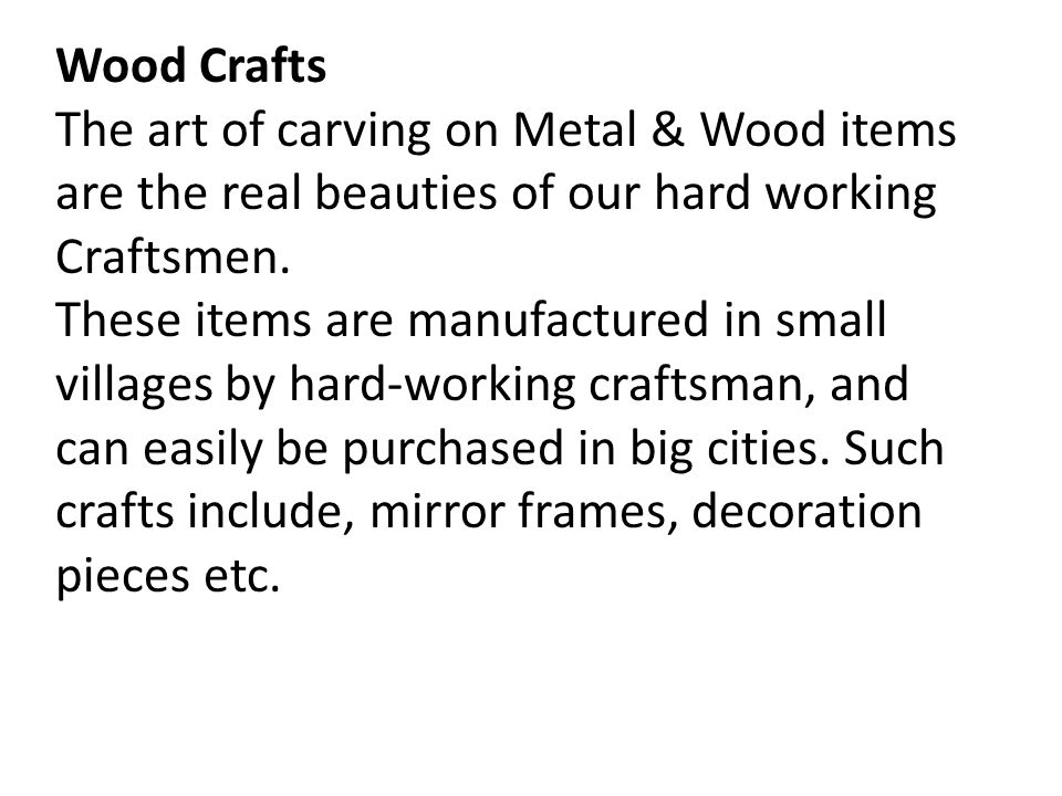 Wood Crafts The art of carving on Metal & Wood items are the real beauties of our hard working Craftsmen.