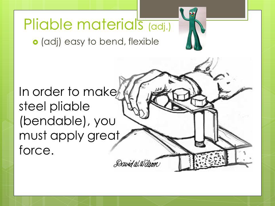 Pliable materials (adj.)