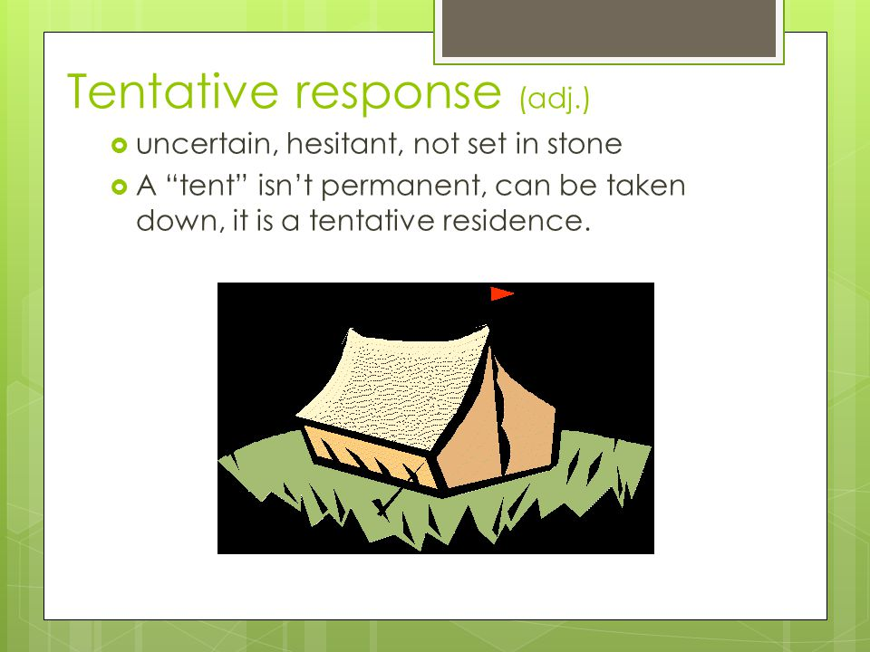 Tentative response (adj.)