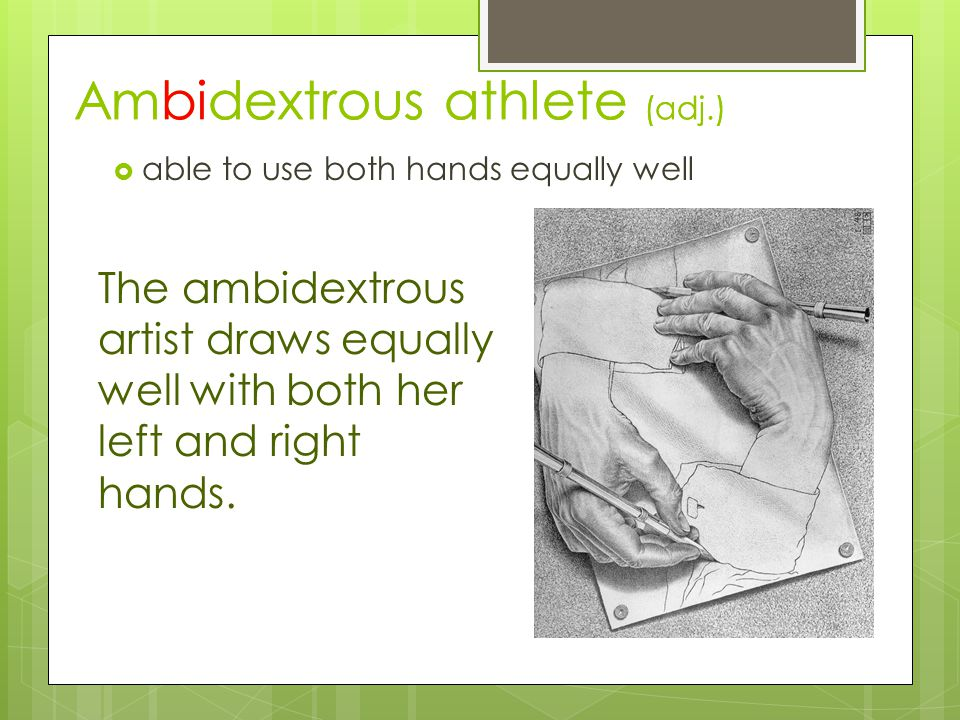 Ambidextrous athlete (adj.)