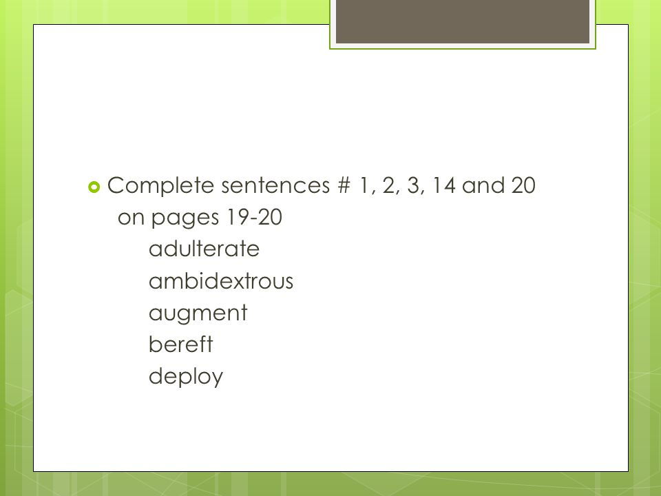 Complete sentences # 1, 2, 3, 14 and 20