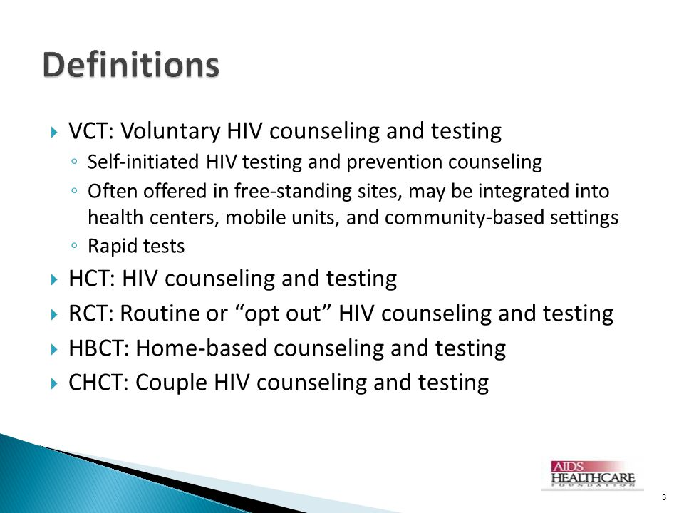Definitions VCT: Voluntary HIV counseling and testing
