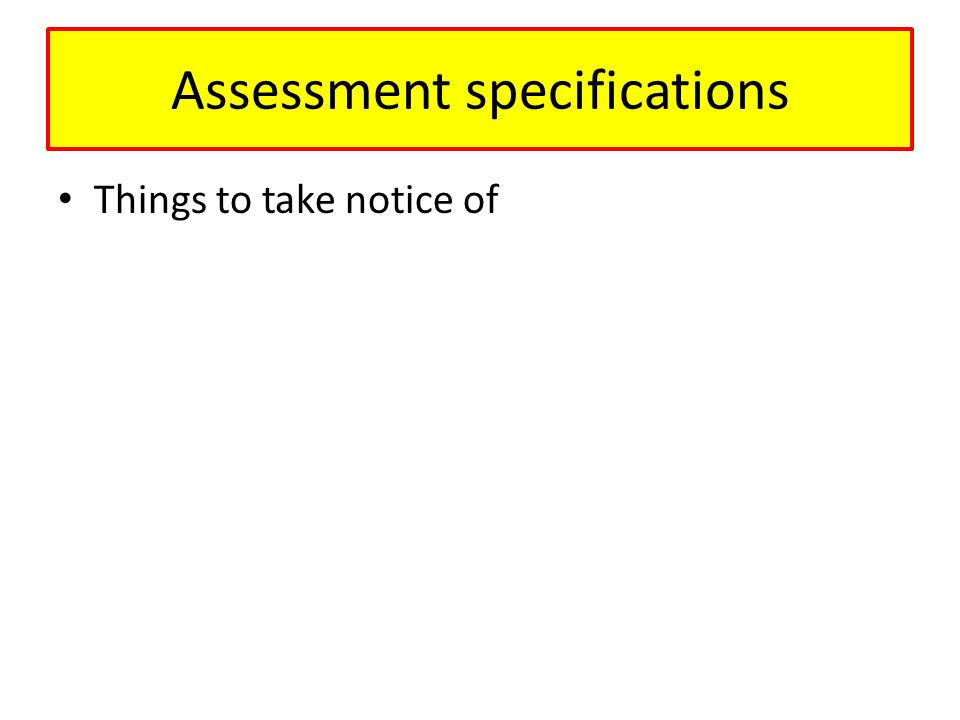 Assessment specifications